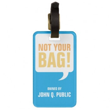 Personalized Luggage Tags Not Your Bag